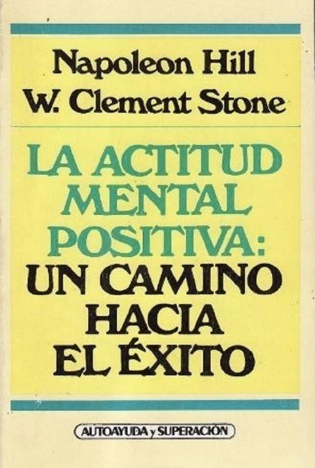 La Actitud Mental Positiva: Un Camino Hacia El Éxito (Spanish Edition) - Napoleon Hill