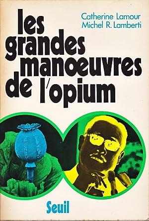 Les grandes manoeuvres de l?opium.: LAMOUR (Catherine) &