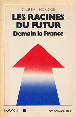 Les racines du futur. Demain la France.: CLUB DE L?HORLOGE