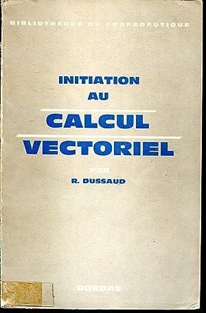Initiation au calcul vectoriel: DUSSAUD René