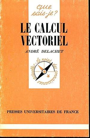 Le calcul vectoriel: DELACHET André