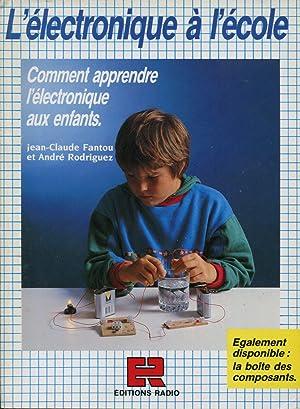 L'électronique à l'école - Comment apprendre l'électronique: FANTOU Jean-Claude, RODRIGUEZ
