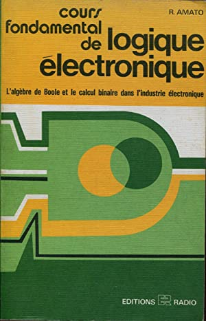 Cours fondamental de logique électronique, L'algèbre de: AMATO R.