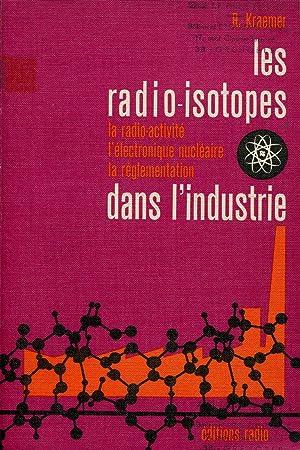 Les radio-isotopes dans l'industrie, la radio-activité, l'électronique: KRAEMER R.