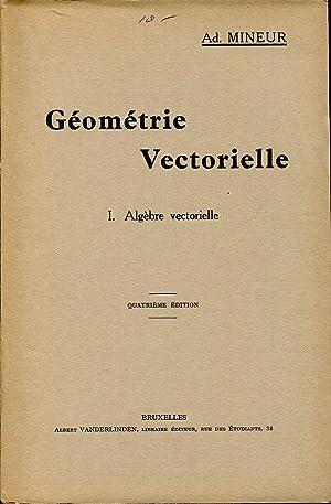 Géométrie Vectorielle. I. Algèbre vectorielle: MINEUR Ad.