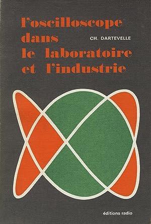 L'oscilloscope dans le laboratoire et l'industrie, étude: DARTEVELLE Ch.
