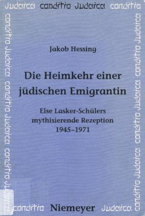 Die Heimkehr einer jüdischen Emigrantin. Else Lasker-Schülers mythisierende Rezeption 1945 - 1971. - Hessing, Jakob
