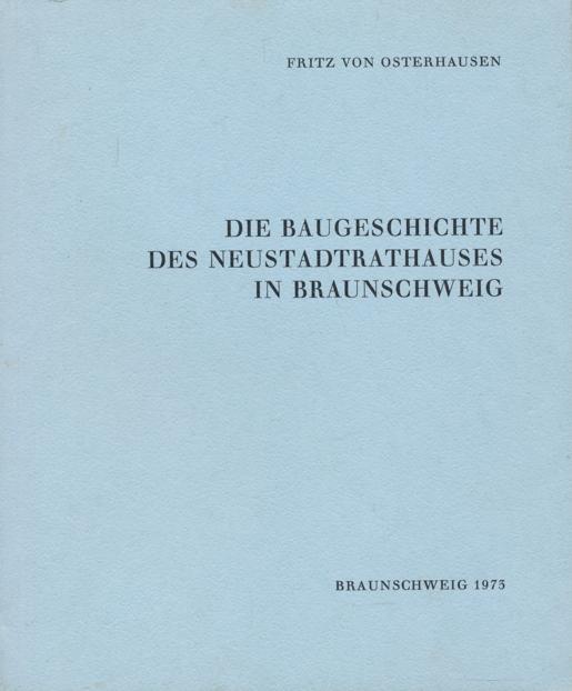 Die Baugeschichte des Neustadtrathauses in Braunschweig.: Osterhausen, Fritz von
