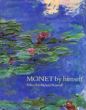 Monet by Himself. Paintings, drawings, pastels, letters.: Richard Kendall, editor