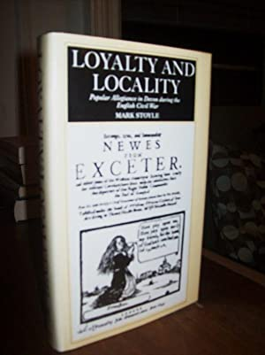 Loyalty and Locality: Popular Allegiance in Devon: Stoyle, Mark