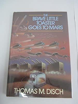 The Brave Little Toaster Goes to Mars: Disch, Thomas M.