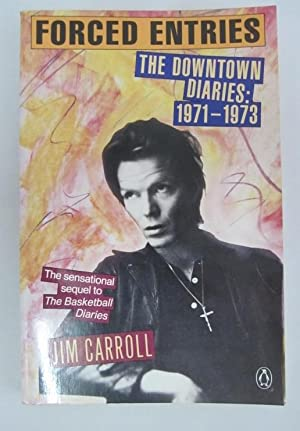 Forced Entries: The Downtown Diaries, 1971-1973 [Signed]: Carroll, Jim