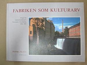 Fabriken som kulturarv: fragan om industrilanskapets bevarande: Alzen, Annika