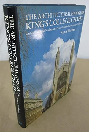 The Architectural History of King's College Chapel and its Place in the Development of Late Gothi...