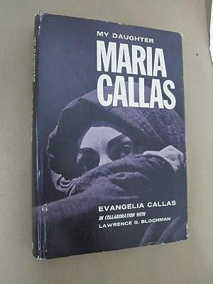 My Daughter Maria Callas: Callas, Evangelia with Lawrence G. Blochman
