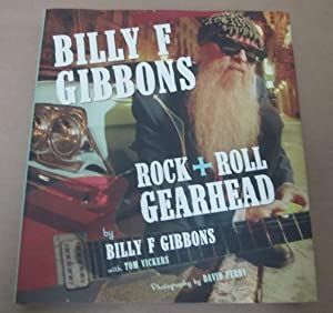 Billy F. Gibbons: Rock & Roll Gearhead [Signed & Inscribed by BFG]: Gibbons, Billy F. with ...