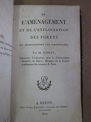 De l'amenagement et de l'exploitations des forets: Noirot-[Bonet-], M. (Louis)
