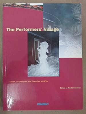 The Performers' Village: Times, Techniques and Theories: Hastrup, Kirsten (ed.)