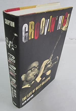 Groovin' High: The Life of Dizzy Gillespie: Shipton, Alyn