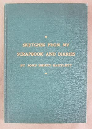 Sketches from My Scrapbook and Diaries [Signed: Bartlett, John Henry