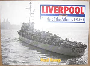 Liverpool and the Battle of the Atlantic, 1939-1945: Kemp, Paul