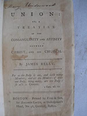 Union: or, a Treatise of the Consanguinity and Affinity between Christ and His Church: Relly, James