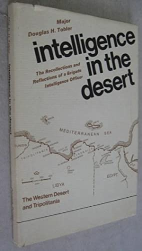 Intelligence in the Desert: The Recollections and Reflections of a Brigade Intelligence Officer: ...