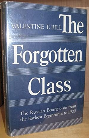 The Forgotten Class: The Russian Bourgeoisie from the Earliest Beginnings to 1900