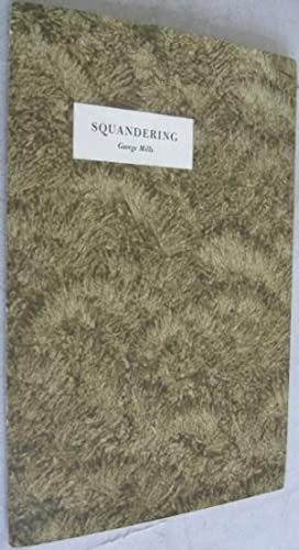 Squandering: Mills, George