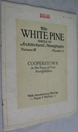 Cooperstown in the Days of Our Forefathers (The White Pine Series of Architectural Monographs, Vo...