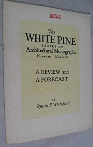 A Review and a Forecast (The White Pine Series of Architectural Monographs, Volume X, No. 6)
