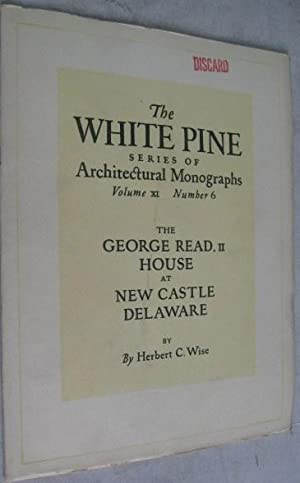 The George Read, II House at New Castle, Delaware (The White Pine Series of Architectural Monogra...