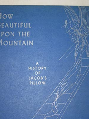 How Beautiful Upon the Mountain: A History of Jacob's Pillow: Shawn, Ted