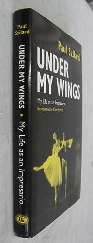 Under My Wings: My Life as an Impresario: Szilard, Paul