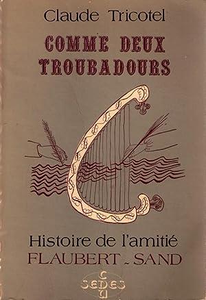 Comme Deux Troubadours - Histoire De L'amitié Flaubert-Sand: Tricotel Claude