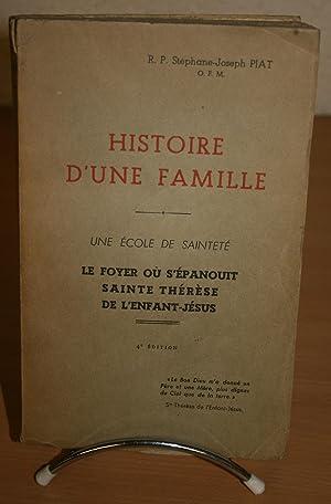 HISTOIRE D'UNE FAMILLE. Une école de Sainteté. Le Foyer où s'&eacute...