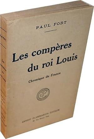 Les compères du rois Louis. Chronique de France.: FORT (Paul).