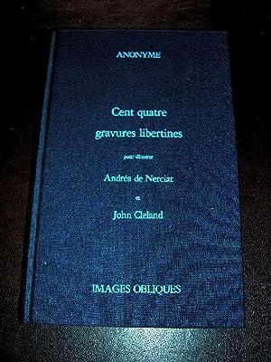Cent quatre gravures libertines pour illustrer Andréa de Nerciat et John Cleland. Dirigée par Roger...