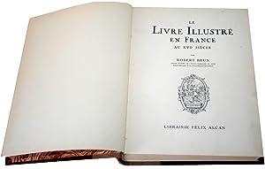 LE LIVRE ILLUSTRÉ EN FRANCE AU XVIe SIECLE AVEC 32 PLANCHES HORS TEXTE.: BRUN Robert.
