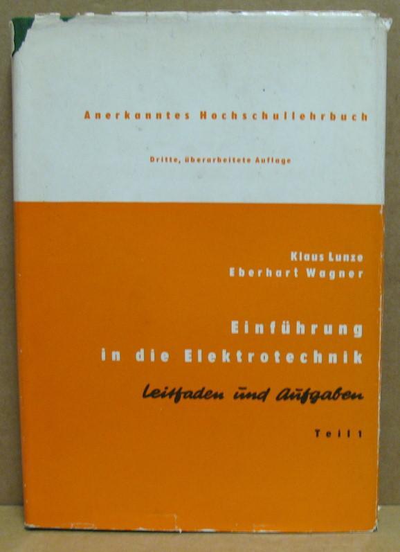 Einführung in die Elektrotechnik. Leitfaden und Aufgaben. Teil I: Elektrische Kreise bei Gleichstrom und das elektrische Feld.