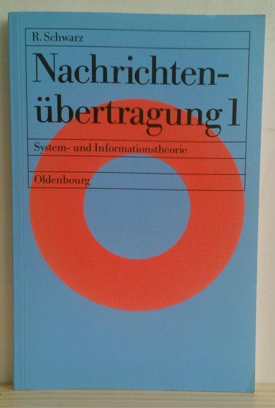Nachrichtenübertragung 1: System- und Informationstheorie. (Einführung in die Nachrichtentechnik) - Schwarz, Robert