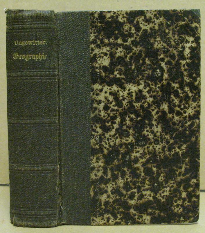 Geographie für Schule und Haus, oder geographisch-historisches: Ungewitter, F. H.: