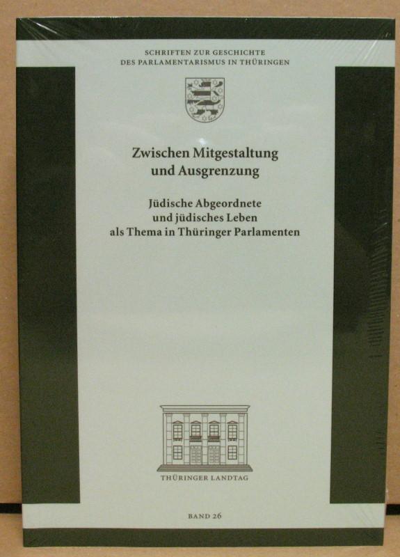 Zwischen Mitgestaltung und Ausgrenzung. Jüdische Abgeordnete und: Thüringer Landtag (Hrsg.):