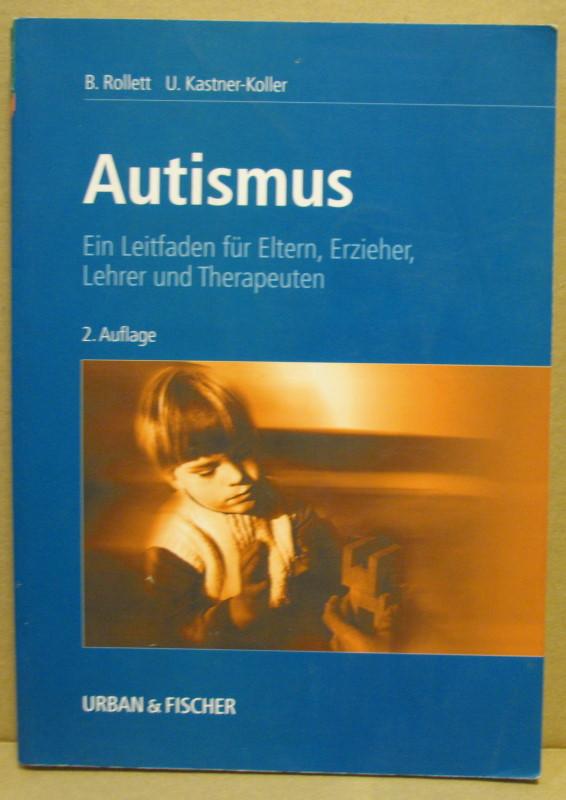 Praxisbuch Autismus für Eltern, Erzieher, Lehrer und Therapeuten. - Rollett, Brigitte/ Kastner-Koller, Ursula