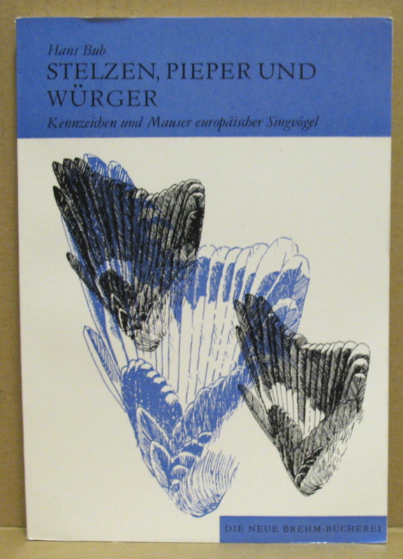 Kennzeichen und Mauser europäischer Singvögel. 2. Teil: Stelzen, Pieper, Würger. (Neue Brehm-Bücherei 545) - Bub, Hans