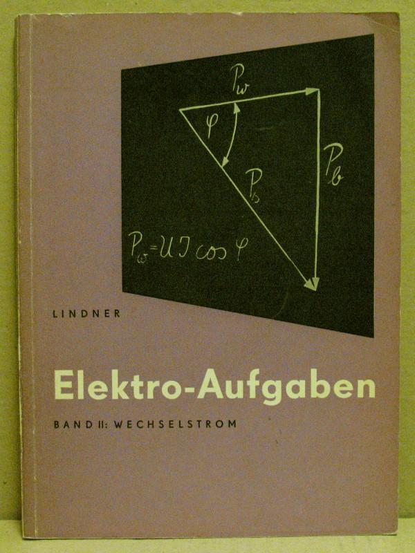Elektro-Aufgaben. Band II: Wechselstrom. Übungsaufgaben zu den ...