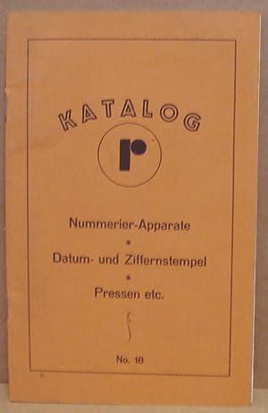 Katalog Numerier-Apparate, Datum- und Ziffernstempel, Pressen etc. Nr. 18.