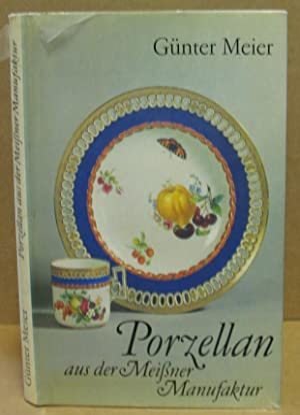 Porzellan aus der Meißner Manufaktur.: Meier, Günter: