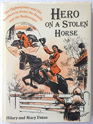 Hero on a Stolen Horse, the Highwayman & His Brothers-in-arms, the Bandit & the Bushranger.