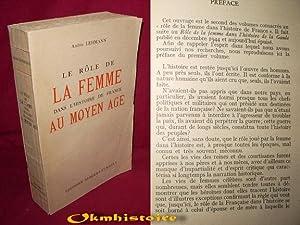 Le rôle de la femme dans l'histoire de France au moyen-âge: LEHMANN ( Andrée )